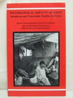 Psychological Impacts of Exile: Salvadoran and Guatemalan Families in Mexico, Bottinelli, Maria Cristina; Maldonado, Ignacio; Troya, Estela; Herrera, Pablo; Rodriguez, Carlos