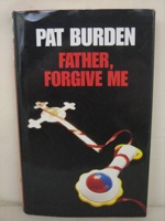 Father, Forgive Me: First Edition, Burden, Pat