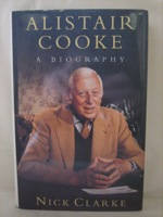 Alistaire Cooke: A Biography: First Edition, Clarke, Nick