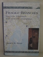 Fragile Branches: Travels Through the Jewish Diaspora, Ross, James R.