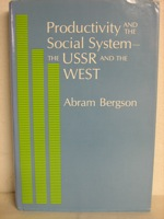 Productivity and the Social System: The USSR and the West, Bergson, Abram
