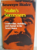 Stalin's Successors: Leadership, Stability, and Change in the Soviet Union, Bialer, Seweryn