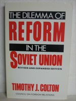 The Dilemma of Reform in the Soviet Union, Colton, Timothy J.
