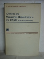 Archives and manuscript repositories in the USSR, Moscow and Leningrad (Columbia University. Studies of the Russian Institute), Grimsted, Patricia Kennedy