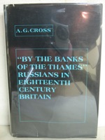 By the Banks of the Thames: Russians in Eighteenth Century Britain, Cross, A.G.