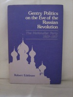 Gentry Politics on the Eve of the Russian Revolution: The Nationalist Party, 1907-1917, Edelman, Robert