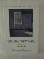 Fireman's Wife and Other Stories, Bausch, Richard