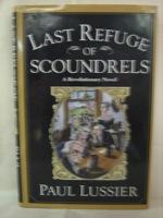 Last Refuge of Scoundrels: A Revolutionary Novel, Lussier, Paul