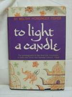 To Light a Candle: The Autobiography of the American Missionary in India and China Who Founded Literacy Village, Fisher, Welthy Honsinger