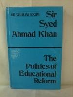 Sir Syed Ahmad Khan: Politics of Educational Reform, Begum, Rehmani