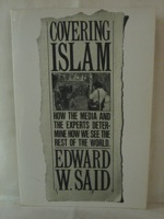 Covering Islam: How the Media and the Experts Determine How We See the Rest of the World, Said, Edward W.