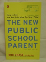 New Public School Parent: How to Get the Best Education for Your Child, Chase, Bob