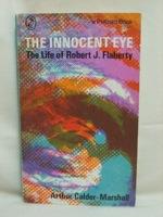 The Innocent Eye: The Life of Robert J. Flaherty, Calder - Marshall, Arthur