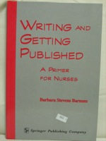 Writing and Getting Published: A Primer for Nurses, Barnum, Barbara Stevens
