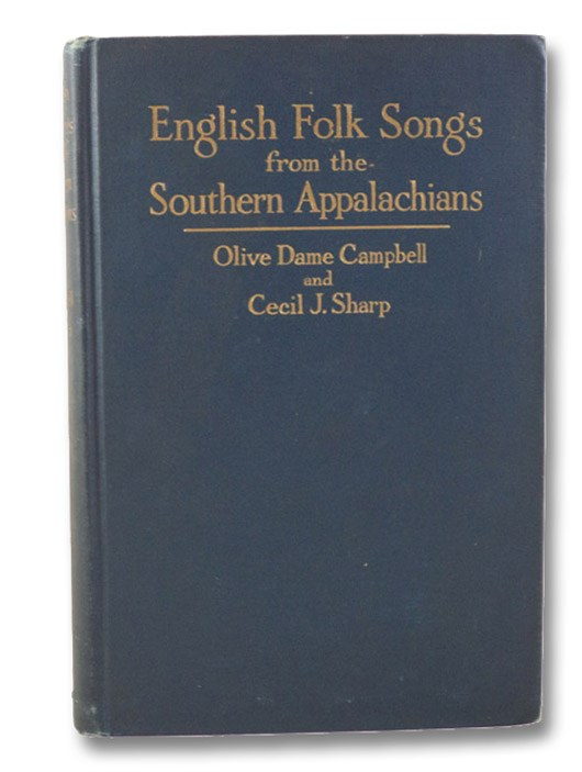 English Folk Songs from the Southern Appalachians: Comprising 122 Songs and Ballads, and 323 Tunes, with an Introduction and Notes: First Edition, Campbell, Olive Dame; Sharp, Cecil J. [James]