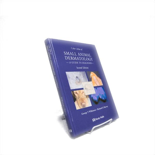 Color Atlas of Small Animal Dermatology: A Guide to Diagnosis -- Second Edition, Wilkinson, George T.; Harvey, Richard G.