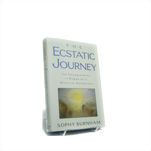 The Ecstatic Journey: The Transforming Power of Mystical Experience, Burnham, Sophy
