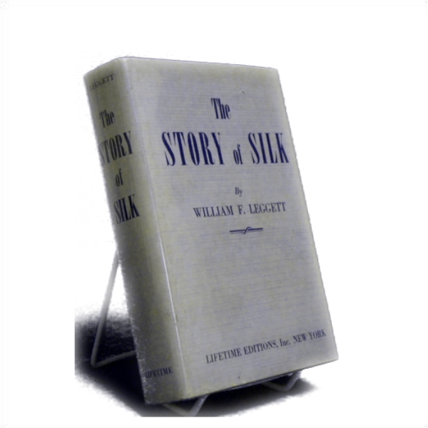 The Story of Silk, Leggett, William F.
