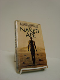 The Naked Ape: A Zoologist's Study of the Human Animal, Morris, Desmond