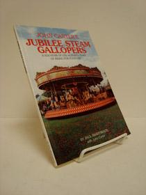 John Carter's Jubilee Steam Gallopers: A Souvenir of One Hundred Years of Riding for Pleasure, Braithwaite, Paul; Carter, John