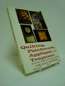 Quilting, Patchwork, Applique, and Trapunto: Traditional Methods and Original Designs, Newman, Thelma R.