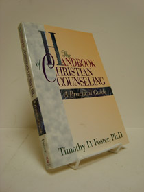 The Handbook of Christian Counseling: A Practical Guide, Foster, Timothy D.