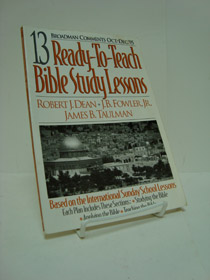 13 Ready-To-Teach Bible Study Lessons (Broadman Comments Oct.-Dec.'95), Dean, Robert J.; Fowler, J.B., Jr.; Taulman, James E.