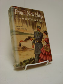 Proud New Flags: A Brilliant Historical Novel of the Confederate Navy from the Years 1861-1862, Mason, F. Van Wyck