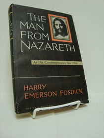 The Man From Nazareth: As His Contemporaries Saw Him, Fosdick, Harry Emerson
