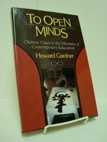 To Open Minds: Chinese Clues to the Dilemma of Contemporary Education, Gardner, Howard