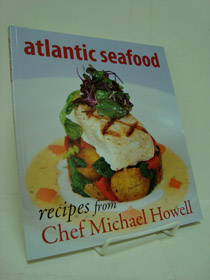 Atlantic Seafood: Recipes from Chef Michael Howell, Howell, Michael
