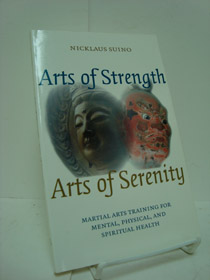 Arts of Strength, Arts of Serenity: Martial Arts Training for Mental, Physical, and Spiritual Health, Suino, Nicklaus