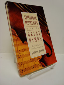 Spiritual Moments with the Great Hymns: Devotional Readings That Strengthen the Heart, Bence, Evelyn
