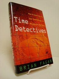Time Detectives: How Archeologists Use Technology to Recapture the Past, Fagan, Brian