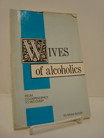 Wives of Alcoholics: From Co-Dependency to Recovery, Schutt, Marie