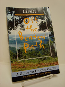 Arkansas: Off the Beaten Path - A Guide to Unique Places (4th Edition, Off the Beaten Path series), DeLano, Patti