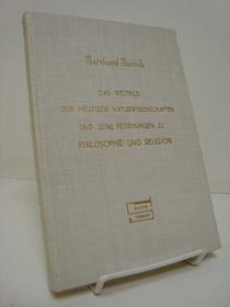Das Weltbild Der Heutigen Naturwissenschaften Und Seine Beziehungen Zu Philosophie Und Religion, Bavink, Bernhard