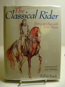 The Classical Rider: Being at One with Your Horse, Loch, Sylvia; Podhajsky, Eva (Foreword)