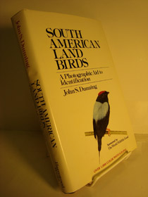 South American Land Birds: A Photographic Aid to Identification, Dunning, John S.; Ridgely, Robert S.