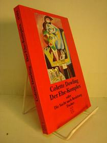 Der Ehe-Komplex oder Die Sucht nach Beziehung, Dowling, Colette; Fehlhaber, Heidi (Translator)