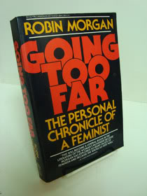 Going Too Far: The Personal Chronicle of A Feminist, Morgan, Robin