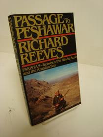 Passage to Peshawar: Pakistan: Between the Hindu Kush and The Arabian Sea, Reeves, Richard