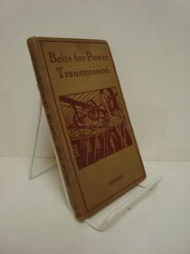 Belts for Power Transmission: A Systematic Treatment of Belt Materials and Types of Belts, and of the Transmission of Power By Belting, with Specially Calculated Tables (Pitman's Primers), Dunkley, W.G.