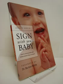 Sign with Your Baby: How to Communicate with Infants Before They Can Speak, Garcia, Joseph