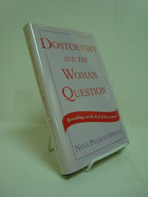 Dostoevsky and the Woman Question: Rereadings at the End of the Century, Straus, Nina Pelikan