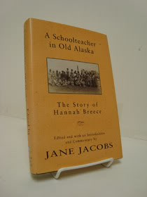 A Schoolteacher in Old Alaska: The Story of Hannah Breece, Breece, Hannah; Jacobs, Jane (Editor)