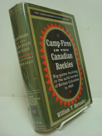 Camp-Fires in the Canadian Rockies: Big-Game Hunting in the Wild Terrain of British Columbia in 1905 (The Abercrombie & Fitch Library), Hornaday, William T.