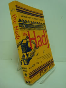 The Hadj: An American's Pilgrimage to Mecca, Wolfe, Michael
