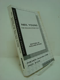 Neil Young: The Rolling Stone Files -- The Ultimage Compendium of Interviews, Articles, Facts and Opinions from teh Files of Rolling Stone (Advance Uncorrected Proofs), Editors of Rolling Stone; George-Warren, Holly (Introduction)