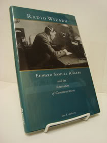 Radio Wizard: Edward Samuel Rogers and the Revolution of Communications, Rogers, Edward Samuel